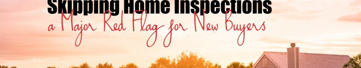 Skipping Home Inspections a Major Red Flag for New Buyers