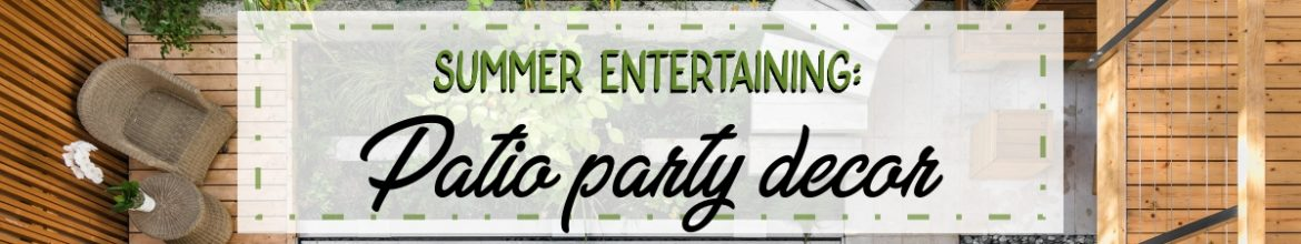 Summer entertaining: Patio-party decor mixes old with new